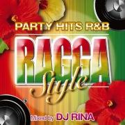 PARTY HITS R&B RAGGA STYLE Mixed by DJ RINA