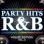 PARTY HITS R&B -HOUSE EDITION- Vol.3
