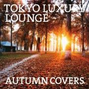 TOKYO LUXURY LOUNGE AUTUMN COVERS