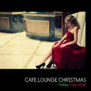 Cafe Lounge Christmas(聖なる夜のクリスマス・ラブソング)