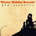 Winter Riddim Breezin' -恋する二人のためのリズム-