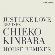 JUST LIKE LOVE REMIXES  ~CHIEKO KINBARA HOUSE REMIXES