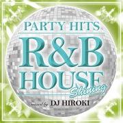 PARTY HITS -R&B HOUSE- Shining Mixed by DJ HIROKI