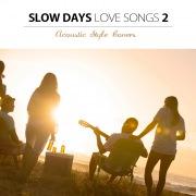 スローデイズ・ラブソング 2(アコースティック・スタイルで聴く洋楽ヒットソング)