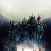 Fly to night, tonight