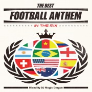 THE BEST FOOTBALL ANTHEM -IN THE MIX- Mixed By DJ MAGIC DRAGON