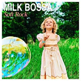 MILK BOSSA Soft Rock