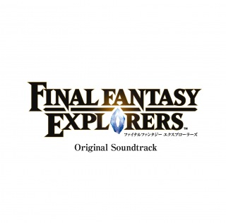 FINAL FANTASY EXPLORERS Original Soundtrack