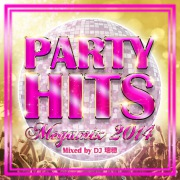 PARTY HITS MEGAMIX -2014- Mixed by DJ 瑞穂
