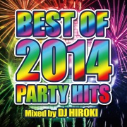 BEST OF 2014 PARTY HITS mixed by DJ HIROKI