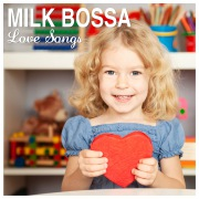 MILK BOSSA Love Songs - for Sweet days