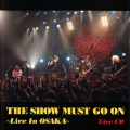 THE SHOW MUST GO ON〜Live In OSAKA〜 完全生産限定盤