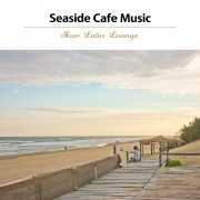 海沿いカフェ・ミュージック(午後のスロー・ラテン・ラウンジ)