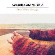 海沿いカフェ・ミュージック2(週末のスロー・ラテン・ラウンジ)