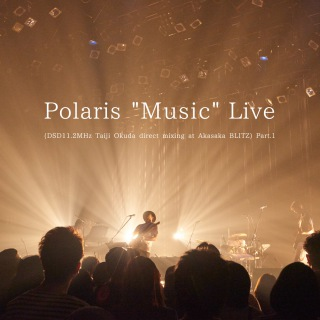 Polaris ''Music'' Live (DSD11.2MHz Taiji Okuda direct mixing at Akasaka BLITZ) Part.1(24bit/88.2kHz)