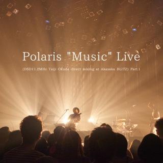 Polaris ''Music'' Live (DSD11.2MHz Taiji Okuda direct mixing at Akasaka BLITZ) Part.1(24bit/88.2kHz)
