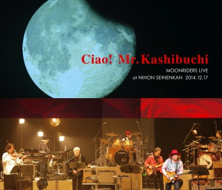 Ciao! Mr.Kashibuchi THE MOONRIDERS LIVE at NIHON SEINENKAN 2014.12.17(24bit/48kHz)