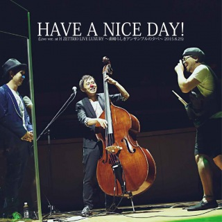 HAVE A NICE DAY!(Live ver. at H ZETTRIO LIVE LUXURY 〜素晴らしきアンサンブルの夕べ〜 2015.6.25)(DSD5.6MHz+mp3)