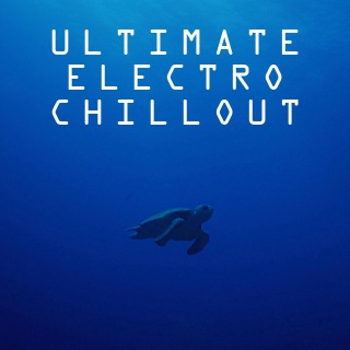 Ultimate Electro Chillout・・・究極のメディテーションとヒーリング・チル・アウト