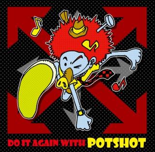 DO IT AGAIN WITH POTSHOT