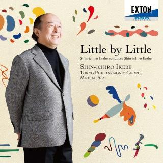 Little by Littleー 池辺晋一郎自作自演合唱曲集