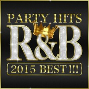 PARTY HITS R&B 2015 BEST!!!