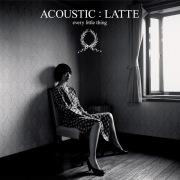 ACOUSTIC : LATTE