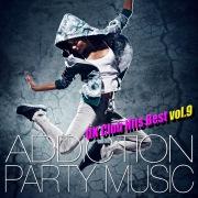 ADDICTION PARTY MUSIC vol.9 - パーティー中毒!最新UKクラブ・ヒット!