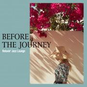 旅に出たくなる音楽(Before the Journey - Relaxin' Jazz Lounge)