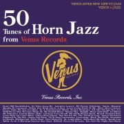 50 Tunes of Horn Jazz from Venus Records - これがヴィーナス・ホーン・ジャズだ!