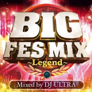 BIG FES MIX 〜Legend〜 Mixed by DJ ULTRA