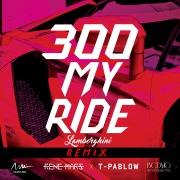 300 MY RIDE (LAMBORGHINI) REMIX feat. T-PABLOW