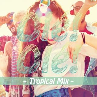 Ole!Ole! 〜Tropical Mix〜
