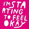 I'm Starting To Feel Ok Vol.7