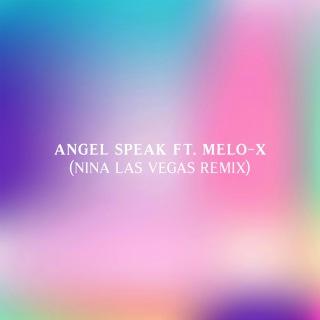 Angel Speak (feat. MeLo-X) [Nina Las Vegas Remix](24bit/44.1kHz)