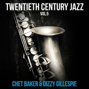 二十世紀ジャズ Vol.5 チェット・ベイカー アンド ディジー・ガレスピー