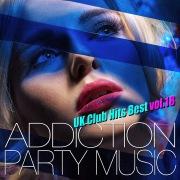 ADDICTION PARTY MUSIC vol.18 - パーティー中毒!最新UKクラブ・ヒット!