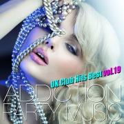 ADDICTION PARTY MUSIC vol.19 - パーティー中毒!最新UKクラブ・ヒット!