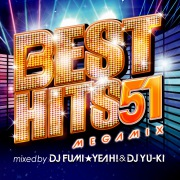 BEST HITS 51 Megamix mixed by DJ FUMI★YEAH! & DJ YU-KI