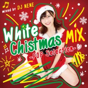 White Christmas MIX -POP Selection- mixed by DJ NENE