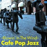 風に吹かれて〜 Cafe Pop Jazz