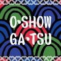 O・SHOW・GA・TSU
