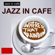 ジャズ イン カフェ あの虹はどこに
