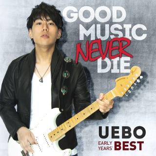 GOOD MUSIC NEVER DIE -UEBO EARLY YEARS' BEST-
