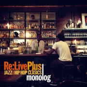 Re:Live Plus -JAZZ meets HIP HOP CLASSICS-