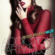 ADDICTION PARTY MUSIC vol.24 - パーティー中毒!最新UKクラブ・ヒット!