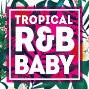 TROPICAL R&B BABY