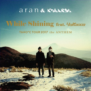 While Shining feat. yukacco (TANO*C TOUR 2017 ANTHEM)