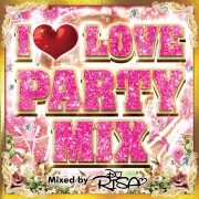 I LOVE PARTY MIX Mixed by DJ RISA