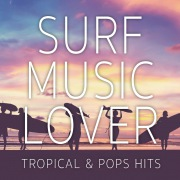 SURF MUSIC LOVER-TROPICAL & POPS HITS-